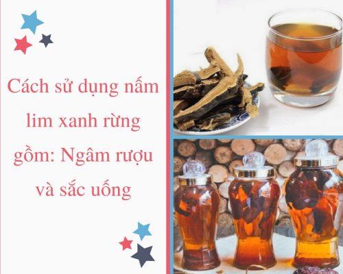 Người bệnh thường có cách sử dụng nấm lim xanh rừng tự nhiên qua 2 cách: Ngâm rượu và sắc uống